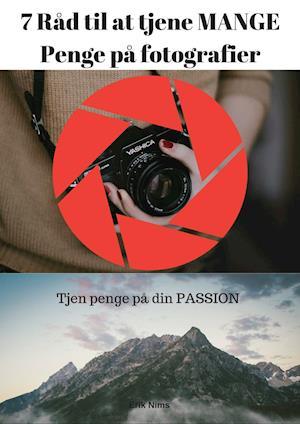 7 Råd til at tjene MANGE penge på fotografier af Erik Nims