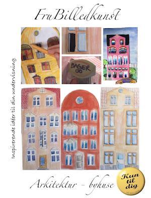 Arkitektur - byhuse  - KUN TIL DIG-udgave. Må ikke deles. af Fru Billedkunst