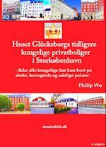 Huset Glücksborgs tidligere kongelige privatboliger i Storkøbenhavn (læseprøve) af Philip Wu