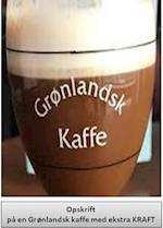 Opskrift på en Grønlandsk kaffe med ekstra KRAFT