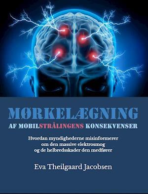Mørkelægning af mobilstrålingens konsekvenser. af Eva Theilgaard Jacobsen