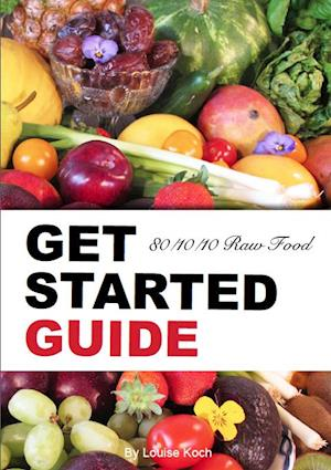 80/10/10 Raw Food - Get Started Guide