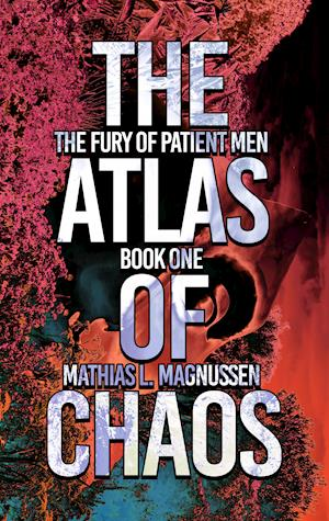 The Fury of Patient Men: The Atlas of Chaos (eBook)
