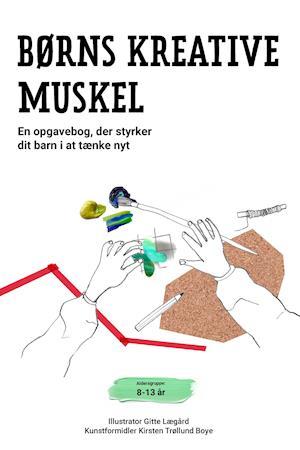 Børns Kreative Muskel - En opgavebog, der styrker dit barn i at tænke nyt