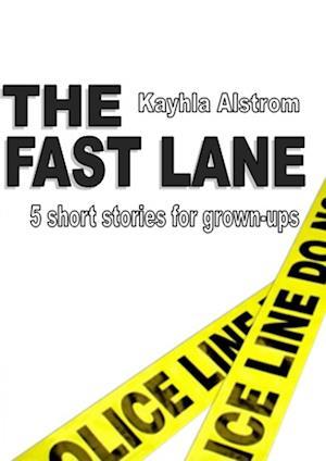 The Fastlane - 5 short stories for grown ups